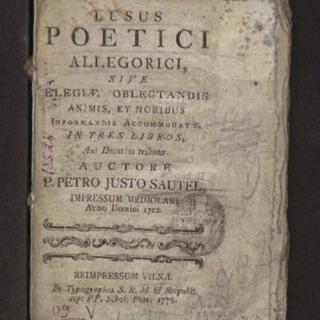 Lusus poetici allegorici : sive elegiae oblectandis animis, et moribus informandis accomodatae : in tres libros, aut decurias tributae